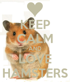 Poster: KEEP CALM AND LOVE HAMSTERS