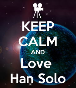 Poster: KEEP CALM AND Love  Han Solo