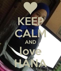 Poster: KEEP CALM AND love HANA