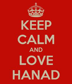 Poster: KEEP CALM AND LOVE HANAD