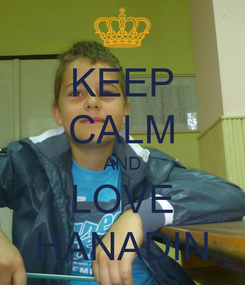 Poster: KEEP CALM AND LOVE HANADIN