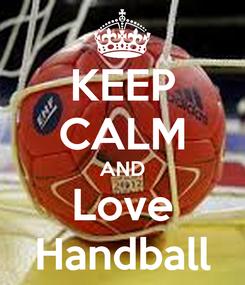 Poster: KEEP CALM AND Love Handball