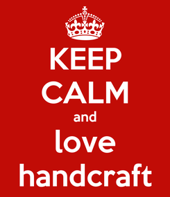 Poster: KEEP CALM and love handcraft