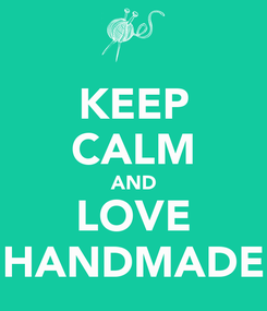Poster: KEEP CALM AND LOVE HANDMADE