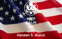 Poster: KEEP CALM AND love Haneen S. Alanzi