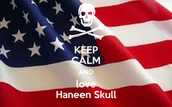 Poster: KEEP CALM AND love Haneen Skull