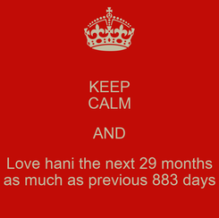 Poster: KEEP CALM AND Love hani the next 29 months as much as previous 883 days