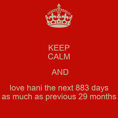 Poster: KEEP CALM  AND love hani the next 883 days as much as previous 29 months