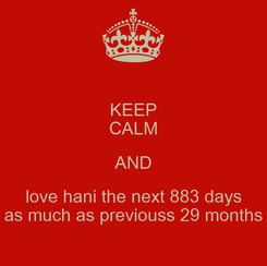 Poster: KEEP CALM AND love hani the next 883 days as much as previouss 29 months