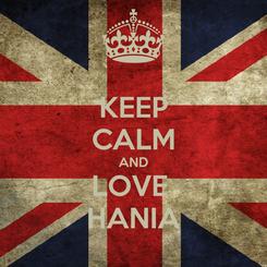 Poster: KEEP CALM AND LOVE  HANIA