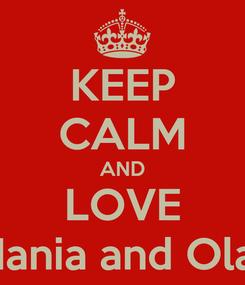 Poster: KEEP CALM AND LOVE Hania and Ola