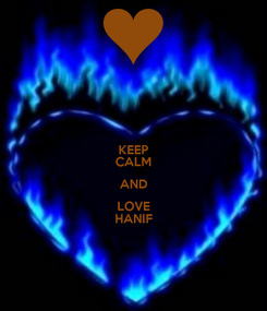 Poster: KEEP CALM AND LOVE HANIF