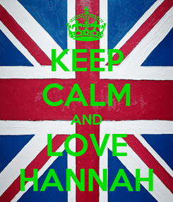 Poster: KEEP CALM AND LOVE HANNAH