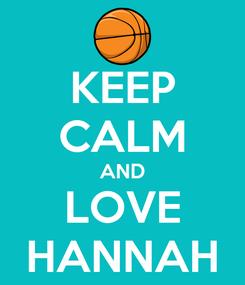 Poster: KEEP CALM AND LOVE HANNAH