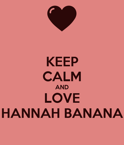 Poster: KEEP CALM AND LOVE HANNAH BANANA