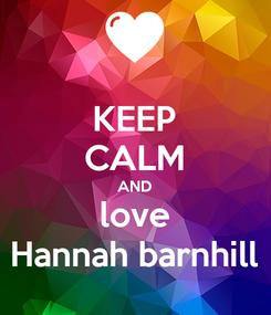 Poster: KEEP CALM AND love Hannah barnhill