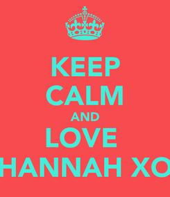 Poster: KEEP CALM AND LOVE  HANNAH XO