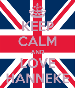 Poster: KEEP CALM AND LOVE HANNEKE