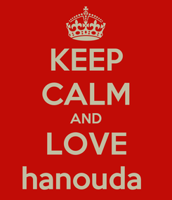 Poster: KEEP CALM AND LOVE hanouda