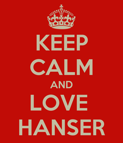 Poster: KEEP CALM AND LOVE  HANSER