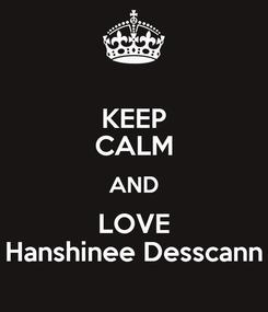 Poster: KEEP CALM AND LOVE Hanshinee Desscann