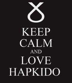 Poster: KEEP CALM AND LOVE HAPKIDO