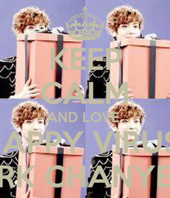 Poster: KEEP CALM AND LOVE  HAPPY VIRUS  PARK CHANYEOL