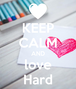 Poster: KEEP CALM AND love Hard