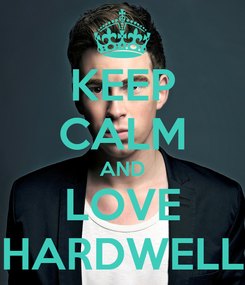 Poster: KEEP CALM AND LOVE HARDWELL