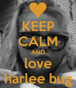 Poster: KEEP CALM AND love harlee bug