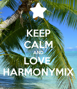 Poster: KEEP CALM AND LOVE  HARMONYMIX