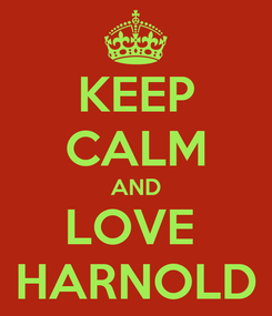 Poster: KEEP CALM AND LOVE  HARNOLD