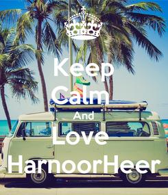 Poster: Keep Calm  And Love  HarnoorHeer