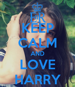 Poster: KEEP CALM AND LOVE HARRY