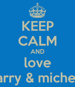 Poster: KEEP CALM AND love harry & michela