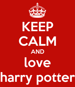 Poster: KEEP CALM AND love harry potter