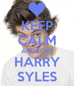 Poster: KEEP CALM AND LOVE HARRY SYLES