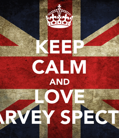 Poster: KEEP CALM AND LOVE HARVEY SPECTER