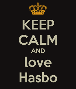 Poster: KEEP CALM AND love Hasbo