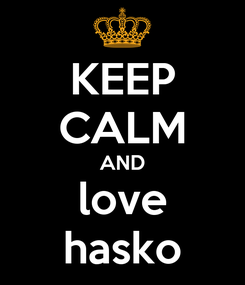 Poster: KEEP CALM AND love hasko