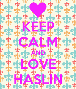Poster: KEEP CALM AND LOVE HASLIN