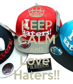 Poster: KEEP CALM AND Love  Haters!!