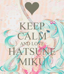 Poster: KEEP CALM AND LOVE HATSUNE MIKU