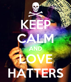 Poster: KEEP CALM AND LOVE HATTERS