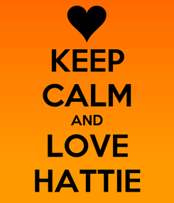 Poster: KEEP CALM AND LOVE HATTIE