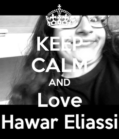 Poster: KEEP CALM AND Love Hawar Eliassi