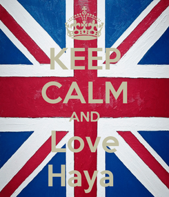 Poster: KEEP CALM AND Love Haya