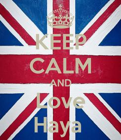 Poster: KEEP CALM AND Love Haya