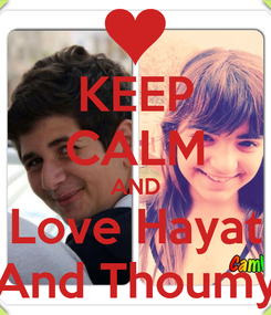 Poster: KEEP CALM AND Love Hayat And Thoumy