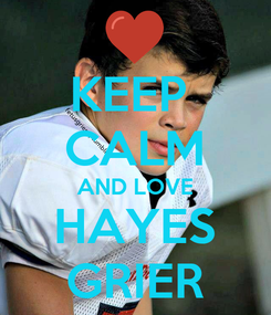 Poster: KEEP  CALM AND LOVE HAYES GRIER